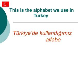 This is the alphabet we use i n Turkey