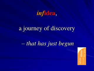 inf idea , a journey of discovery  –  that has just begun