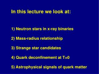 In this lecture we look at: 1) Neutron stars in x-ray binaries 2) Mass-radius relationship