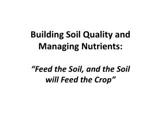 Building Soil Quality and Managing Nutrients: