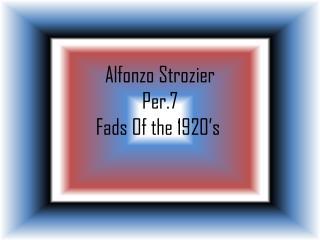 Alfonzo Strozier Per.7 Fads Of the 1920's