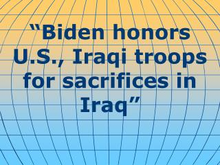 """Biden honors U.S., Iraqi troops for sacrifices in Iraq"""