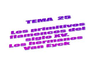 TEMA  25 Los primitivos flamencos del siglo XV. Los hermanos  Van Eyck