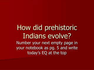 How did prehistoric Indians evolve?