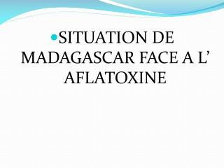 SITUATION DE MADAGASCAR FACE A L' AFLATOXINE