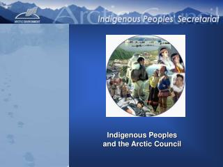 Indigenous Peoples  and the Arctic Council
