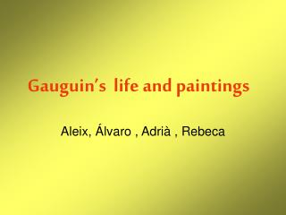 Gauguin's  life and paintings