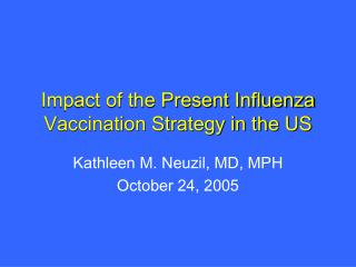 Impact of the Present Influenza Vaccination Strategy in the US