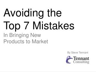 Avoiding the  Top 7 Mistakes In Bringing New Products to Market