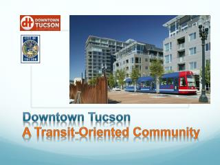 Downtown Tucson  A Transit-Oriented Community