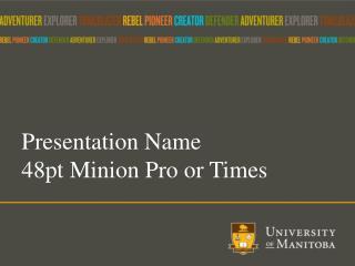 Presentation Name  48pt Minion Pro or Times