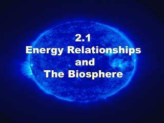 2.1  Energy Relationships  and  The Biosphere
