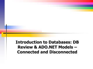 Introduction to Databases: DB Review & ADO.NET Models – Connected and Disconnected