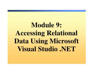 Module  9: Accessing Relational Data Using Microsoft Visual Studio .NET