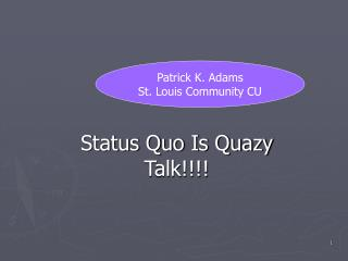 Status Quo Is Quazy Talk!!!!