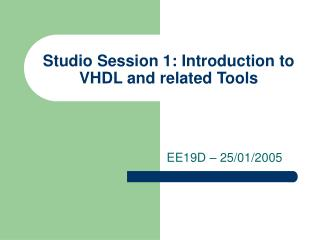 Studio Session 1: Introduction to VHDL and related Tools
