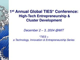 1 st  Annual Global TIES* Conference:  High-Tech Entrepreneurship &  Cluster Development