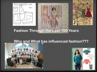 Fashion Through the Last 100 Years Who and What has influenced fashion???