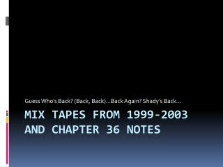 Mix tapes from 1999-2003 and Chapter 36 Notes