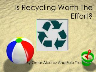 Is Recycling Worth The Effort?