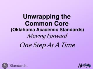 Unwrapping the  Common Core  (Oklahoma Academic Standards) Moving Forward One Step At A Time