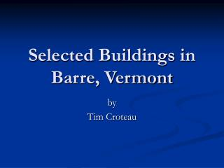 Selected Buildings in Barre, Vermont
