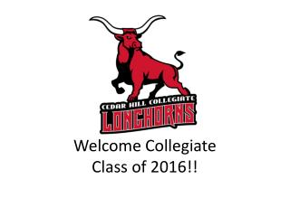 Welcome Collegiate  Class of 2016!!