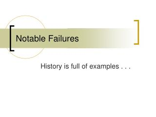 Notable Failures