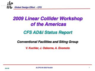 2009 Linear Collider Workshop  of the Americas CFS AD&I Status Report