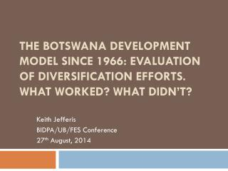 Keith Jefferis BIDPA/UB/FES Conference 27 th  August, 2014