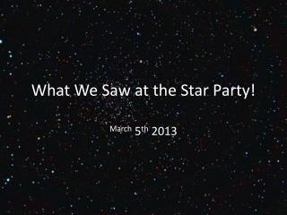 What We Saw at the Star Party!