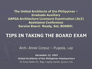 TIPS IN TAKING THE BOARD EXAM Arch. Annie Corpuz – Pugeda, uap December 13, 2009