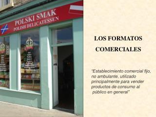 LOS FORMATOS  COMERCIALES