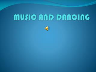 MUSIC AND DANCING