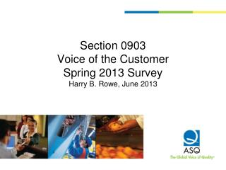 Section 0903 Voice of the Customer Spring 2013 Survey Harry B. Rowe, June 2013