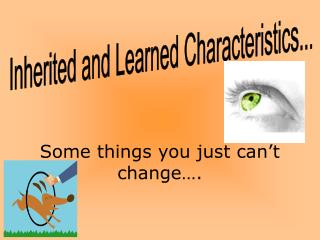 Inherited and Learned Characteristics...