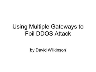 Using Multiple Gateways to Foil DDOS Attack