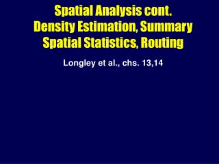 Spatial Analysis cont. Density Estimation, Summary Spatial Statistics, Routing