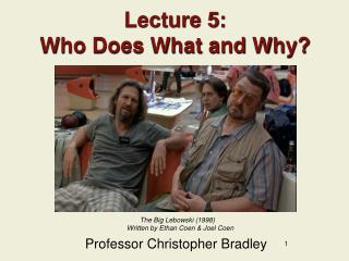 Lecture 5: Who Does What and Why?