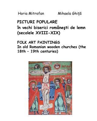 PICTURI POPULARE în vechi biserici româneşti de lemn  (secolele XVIII-XIX)  FOLK ART PAINTINGS In old Romanian wooden ch