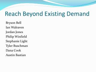 Reach Beyond Existing Demand