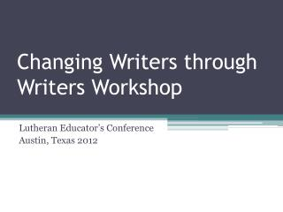 Changing Writers through Writers Workshop