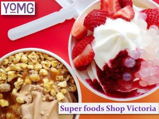Super foods Shop Victoria