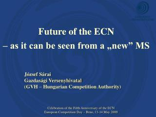 "Future of the ECN –  as it can be seen from a ""new"" MS"