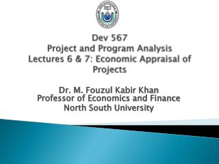 Dev 567 Project and Program Analysis Lectures 6 & 7: Economic Appraisal of Projects