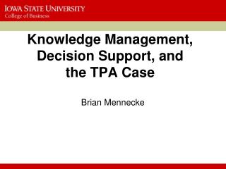 Knowledge Management, Decision Support, and the TPA Case