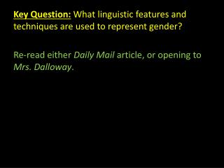 Key Question:  What linguistic features and techniques are used to represent gender?