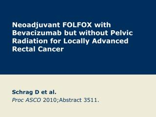 Schrag D et al. Proc ASCO  2010;Abstract 3511.