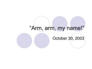 """""""Arm, arm, my name!"""""""