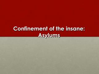 Confinement of the insane: Asylums